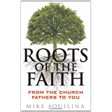 Roots of the Faith: From the Church Fathers to You ~ Mike Aquilina