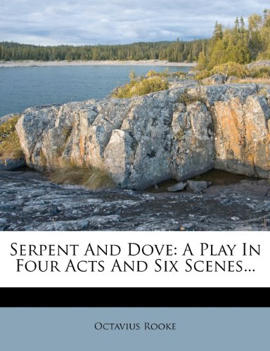 Serpent And Dove: A Play In Four Acts And Six Scenes...
