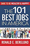 The 101 Best Jobs in America (Dare to Be Wealthy & Happy)