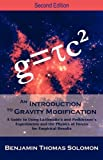 Benjamin Thomas Solomon An Introduction to Gravity Modification: A Guide to Using Laithwaite's and Podkletnov's Experiments and the Physics of Forces for Empirical Results, Second Edition