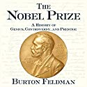 The Nobel Prize: A History of Genius, Controversy, and Prestige Audiobook by Burton Feldman Narrated by David Drummond