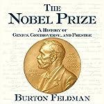 The Nobel Prize: A History of Genius, Controversy, and Prestige | Burton Feldman