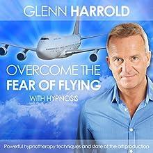 Overcome the Fear of Flying Speech by Glenn Harrold Narrated by Glenn Harrold