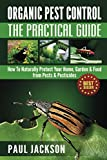 Organic Pest Control The Practical Guide: How To Naturally Protect Your Home, Garden & Food from Pests & Pesticides (Bug Free, Mouse, Pet, Gardening, Pesticide ... Insect Repellents Recipe) (Green Thumb)