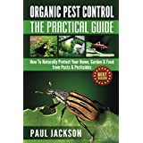 Organic Pest Control The Practical Guide: How To Naturally Protect Your Home, Garden & Food from Pests & Pesticides (Bug Free, Mouse, Pet, Gardening, Pesticide ... Insect Repellents Recipe) (Green Thumb) ~ Paul Jackson