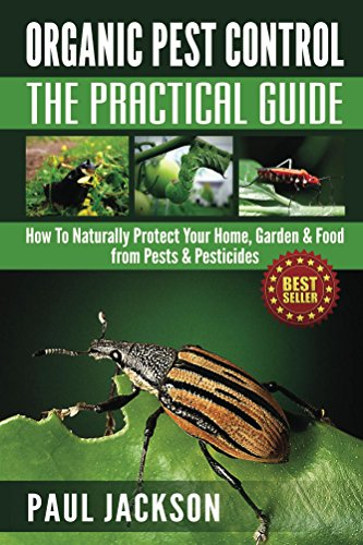 Ebook organic pest control the practical guide how to naturally protect your home garden - Organic gardening practical tips ...