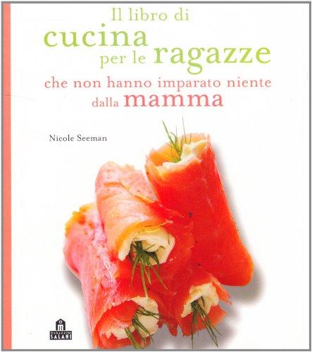 Il libro di cucina per le ragazze che non hanno imparato libripdf - Il libro di cucina hoepli pdf ...