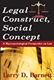 img - for Legal Construct, Social Concept: A Macrosociological Perspective on Law (Social Institutions & Social Change S) book / textbook / text book
