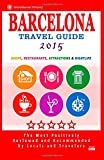 Barcelona Travel Guide 2015: Shops, Restaurants, Attractions, Entertainment & Nightlife in Barcelona, Spain (City Travel Guide 2015)