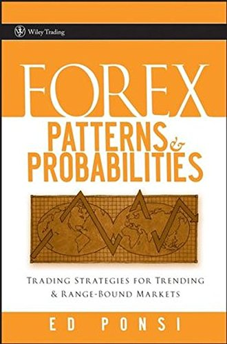 Forex Patterns & Probabilities: Trading Strategies for Trending & Range-Bound Markets: Trading Strategies for Trending and Range-bound Markets (Wiley Trading)