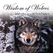 Wisdom of Wolves: Leadership Lessons from Nature | [Twyman Towery]