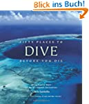 Fifty Places to Dive Before You Die:...