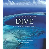 Fifty Places to Dive Before You Die: Diving Experts Share the World's Greatest Destinationsby Chris Santella
