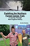 img - for Paddling the Northern Forest Canoe Trail: A Journey Through New England History book / textbook / text book