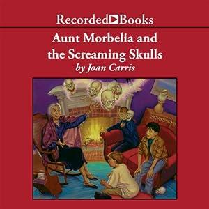 Aunt Morbelia and the Screaming Skulls Audiobook