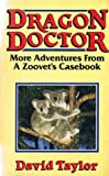 Dragon Doctor: More Adventures from a Zoovet's Casebook (0044400586) by Taylor, David