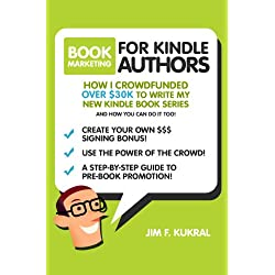 Book Marketing For Kindle Authors: How I Raised Over $30k in 30-Days To Write My New Kindle Book (Crowdfunding Tips & Tricks for Authors) (English Edition)