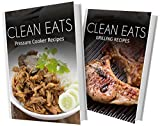 img - for Pressure Cooker Recipes and Grilling Recipes: 2 Book Combo (Clean Eats) book / textbook / text book