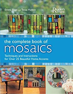 The Complete Book of Mosaics : Materials, Techniques, and Step-by-Step Instructions for over 25 Beautiful Home Accents