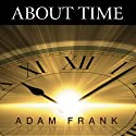 About Time: Cosmology, Time and Culture at the Twilight of the Big Bang (       UNABRIDGED) by Adam Frank Narrated by David Drummond