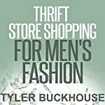 Thrift Store Shopping for Men's Fashion | Tyler Buckhouse