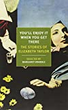 img - for You'll Enjoy It When You Get There: The Stories of Elizabeth Taylor (New York Review Books Classics) book / textbook / text book