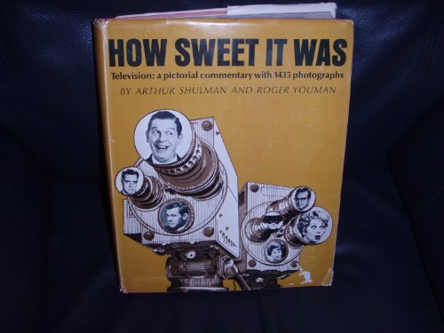 How Sweet It Was; Television: a Pictorial Commentary, arthur shulman