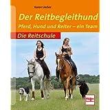 Der Reitbegleithund: Pferd, Hund und Reiter - ein Team