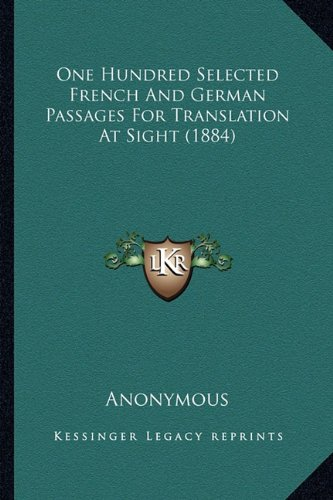 One Hundred Selected French and German Passages for Translation at Sight (1884)