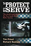 img - for To Protect and to Serve the Untold Truth about the New South Wales Police Service book / textbook / text book
