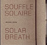 Michael Snow: Solar Breath