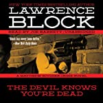 The Devil Knows You're Dead: A Matthew Scudder Crime Novel, Book 11 (       UNABRIDGED) by Lawrence Block Narrated by Joe Barrett