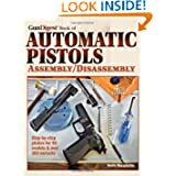 The Gun Digest Book of Automatic Pistols Assembly Disassembly by Kevin Muramatsu