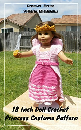 18 Inch Doll Crochet Princess Costume Pattern Worsted Weight Fits American Girl Doll Journey Girl My Life Our Generation: Crochet Pattern (18 Inch Doll Whimsical Clothing Collection Book 3)