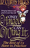 Only Angels Can Wing It The Rest Of Us Have To Practice (0785282475) by Higgs, Liz Curtis