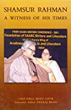 Shamsur Rahman ; A Witness of his Times  Second Edition 2004  available at Amazon for Rs.99