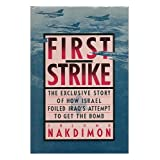First Strike : the Exclusive Story of How Israel Foiled Iraq's Attempt to Get the Bomb / Shlomo Nakdimon ; Translated...