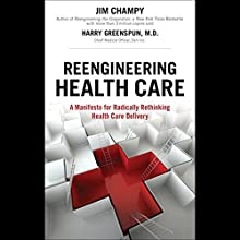 Reengineering Health Care Audiobook by Jim Champy, Harry Greenspun Narrated by Peter Herman