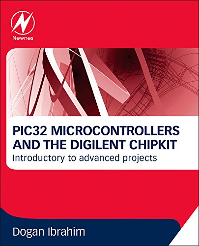 Pic32 Microcontrollers And The Digilent Chipkit: Introductory To Advanced Projects