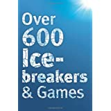 Over 600 Icebreakers & Games: Hundreds of ice breaker questions, team building games and warm-up activities for...