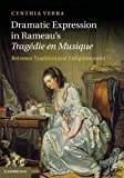 Cynthia Verba Dramatic Expression in Rameau's Tragédie en Musique: Between Tradition and Enlightenment