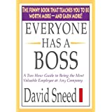 Everyone Has A Boss: A  Two hour guide to Being the Most Valuable Employee at Any Company ~ David Sneed