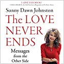 The Love Never Ends: Messages from the Other Side Audiobook by Sunny Dawn Johnston Narrated by Angie Hickman
