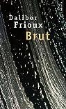 Brut par Frioux