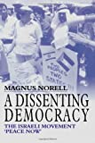 img - for A Dissenting Democracy: The Israeli Movement 'Peace Now' (Israeli History, Politics and Society) book / textbook / text book