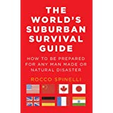 The World's Suburban Survival Guide How to be prepared for any Man Made or Natural Disaster