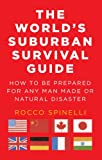 The Worlds Suburban Survival Guide  How to be prepared for any Man Made or Natural Disaster