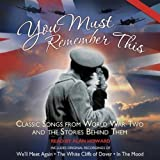 img - for You Must Remember This: Classic Songs from World War Two and the Stories Behind Them book / textbook / text book