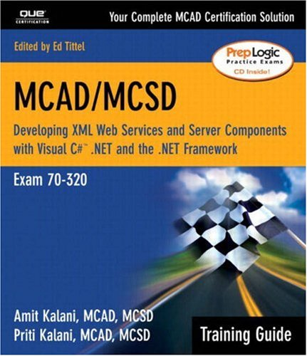 MCAD/MCSD Training Guide (70-320): Developing XML Web Services and Server Components with Visual C#(TM) .NET and the .NET Framework