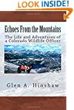 Echoes From the Mountains: The Life and Adventures of a Colorado Wildlife Officer